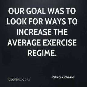 Rebecca Johnson  - Our goal was to look for ways to increase the average exercise regime.