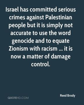 Reed Brody  - Israel has committed serious crimes against Palestinian people but it is simply not accurate to use the word genocide and to equate Zionism with racism ... it is now a matter of damage control.