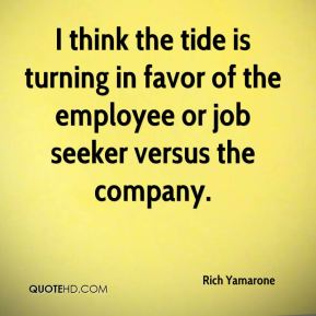 Rich Yamarone  - I think the tide is turning in favor of the employee or job seeker versus the company.