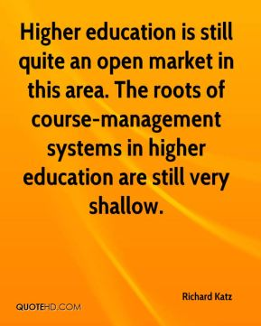 Higher education is still quite an open market in this area. The roots of course-management systems in higher education are still very shallow.