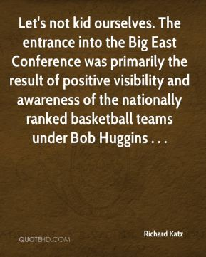 Let's not kid ourselves. The entrance into the Big East Conference was primarily the result of positive visibility and awareness of the nationally ranked basketball teams under Bob Huggins . . .