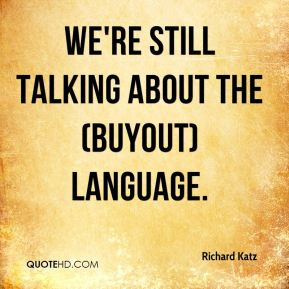 We're still talking about the (buyout) language.