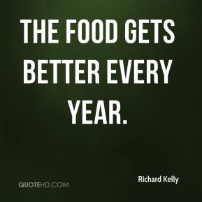 Richard Kelly  - The food gets better every year.