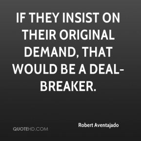 If they insist on their original demand, that would be a deal-breaker.