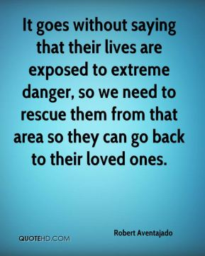 It goes without saying that their lives are exposed to extreme danger, so we need to rescue them from that area so they can go back to their loved ones.