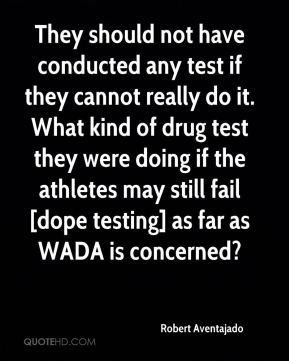 They should not have conducted any test if they cannot really do it. What kind of drug test they were doing if the athletes may still fail [dope testing] as far as WADA is concerned?