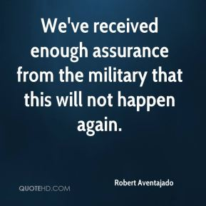 Robert Aventajado  - We've received enough assurance from the military that this will not happen again.