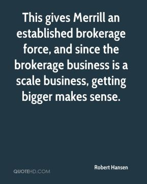 This gives Merrill an established brokerage force, and since the brokerage business is a scale business, getting bigger makes sense.