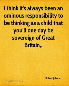 Robert Jobson  - I think it's always been an ominous responsibility to be thinking as a child that you'll one day be sovereign of Great Britain.