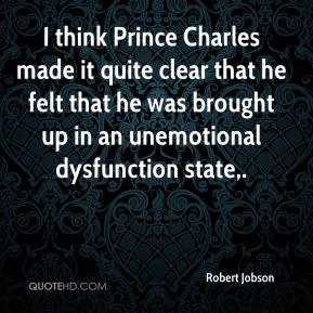 Robert Jobson  - I think Prince Charles made it quite clear that he felt that he was brought up in an unemotional dysfunction state.