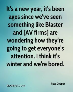 It's a new year, it's been ages since we've seen something like Blaster and [AV firms] are wondering how they're going to get everyone's attention. I think it's winter and we're bored.