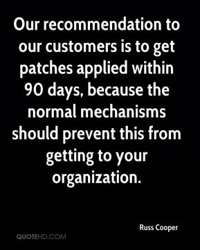 Our recommendation to our customers is to get patches applied within 90 days, because the normal mechanisms should prevent this from getting to your organization.