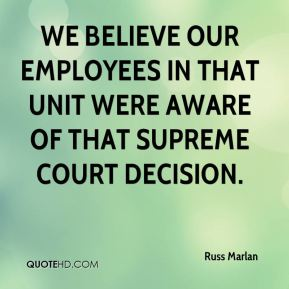 Russ Marlan  - We believe our employees in that unit were aware of that Supreme Court decision.