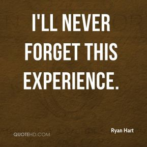Ryan Hart  - I'll never forget this experience.