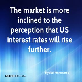 Ryohei Muramatsu  - The market is more inclined to the perception that US interest rates will rise further.