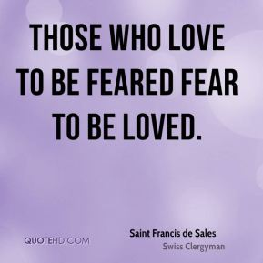 Those who love to be feared fear to be loved.