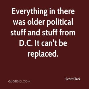 Scott Clark  - Everything in there was older political stuff and stuff from D.C. It can't be replaced.