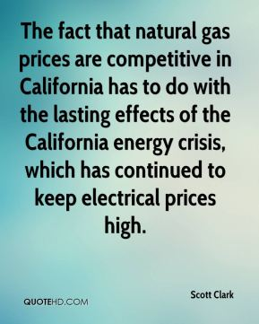 Scott Clark  - The fact that natural gas prices are competitive in California has to do with the lasting effects of the California energy crisis, which has continued to keep electrical prices high.