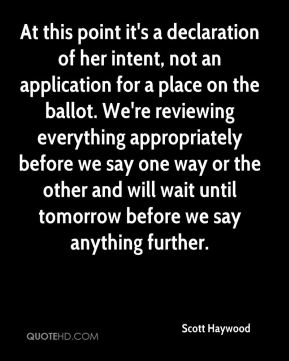 Scott Haywood  - At this point it's a declaration of her intent, not an application for a place on the ballot. We're reviewing everything appropriately before we say one way or the other and will wait until tomorrow before we say anything further.