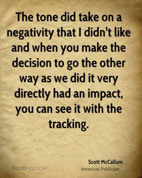 The tone did take on a negativity that I didn't like and when you make the decision to go the other way as we did it very directly had an impact, you can see it with the tracking.
