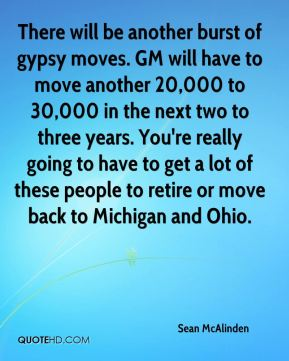 Sean McAlinden  - There will be another burst of gypsy moves. GM will have to move another 20,000 to 30,000 in the next two to three years. You're really going to have to get a lot of these people to retire or move back to Michigan and Ohio.