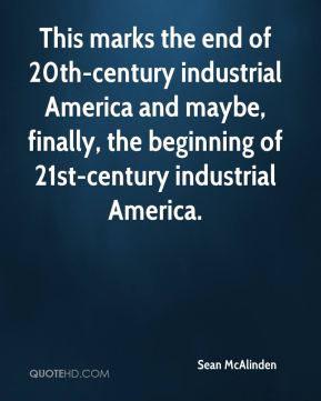 Sean McAlinden  - This marks the end of 20th-century industrial America and maybe, finally, the beginning of 21st-century industrial America.