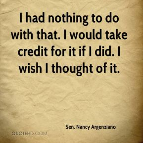 Sen. Nancy Argenziano  - I had nothing to do with that. I would take credit for it if I did. I wish I thought of it.