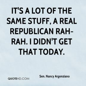 It's a lot of the same stuff, a real Republican rah-rah. I didn't get that today.