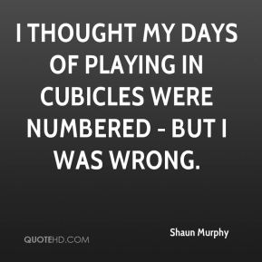 Shaun Murphy  - I thought my days of playing in cubicles were numbered - but I was wrong.