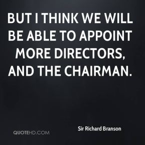 But I think we will be able to appoint more directors, and the chairman.
