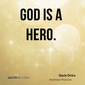 God is a hero.