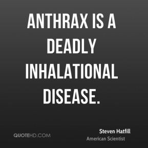 Anthrax is a deadly inhalational disease.