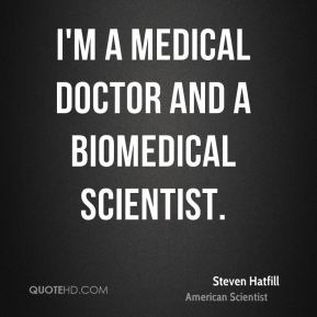Steven Hatfill - I'm a medical doctor and a biomedical scientist.