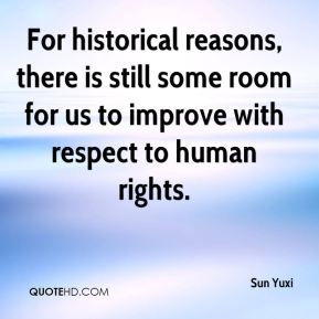 Sun Yuxi  - For historical reasons, there is still some room for us to improve with respect to human rights.