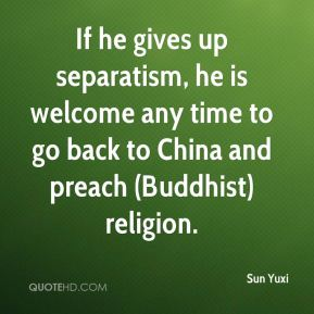 Sun Yuxi  - If he gives up separatism, he is welcome any time to go back to China and preach (Buddhist) religion.