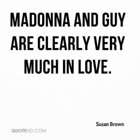 Susan Brown  - Madonna and Guy are clearly very much in love.