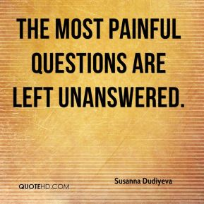The most painful questions are left unanswered.