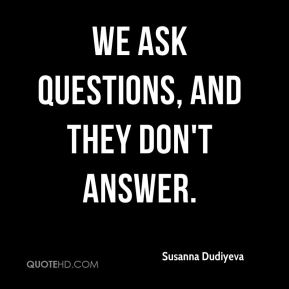We ask questions, and they don't answer.
