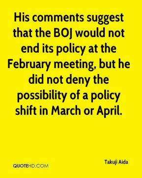 Takuji Aida  - His comments suggest that the BOJ would not end its policy at the February meeting, but he did not deny the possibility of a policy shift in March or April.