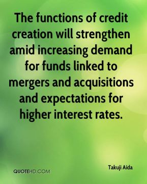 Takuji Aida  - The functions of credit creation will strengthen amid increasing demand for funds linked to mergers and acquisitions and expectations for higher interest rates.