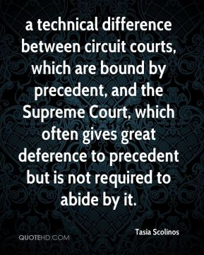 Tasia Scolinos  - a technical difference between circuit courts, which are bound by precedent, and the Supreme Court, which often gives great deference to precedent but is not required to abide by it.