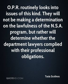 O.P.R. routinely looks into issues of this kind. They will not be making a determination on the lawfulness of the N.S.A. program, but rather will determine whether the department lawyers complied with their professional obligations.