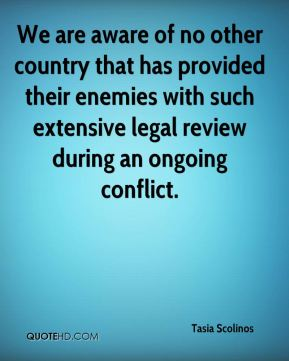 We are aware of no other country that has provided their enemies with such extensive legal review during an ongoing conflict.