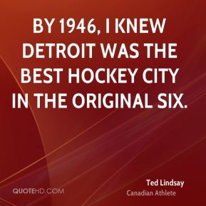 By 1946, I knew Detroit was the best hockey city in the Original Six.