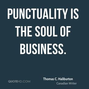 Thomas C. Haliburton  - Punctuality is the soul of business.