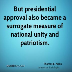 But presidential approval also became a surrogate measure of national unity and patriotism.