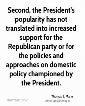 Second, the President's popularity has not translated into increased support for the Republican party or for the policies and approaches on domestic policy championed by the President.