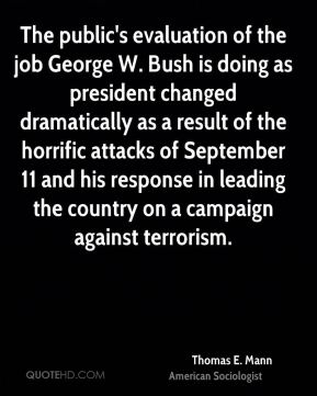 The public's evaluation of the job George W. Bush is doing as president changed dramatically as a result of the horrific attacks of September 11 and his response in leading the country on a campaign against terrorism.