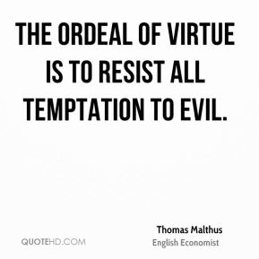 The ordeal of virtue is to resist all temptation to evil.