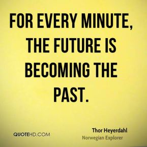 For every minute, the future is becoming the past.